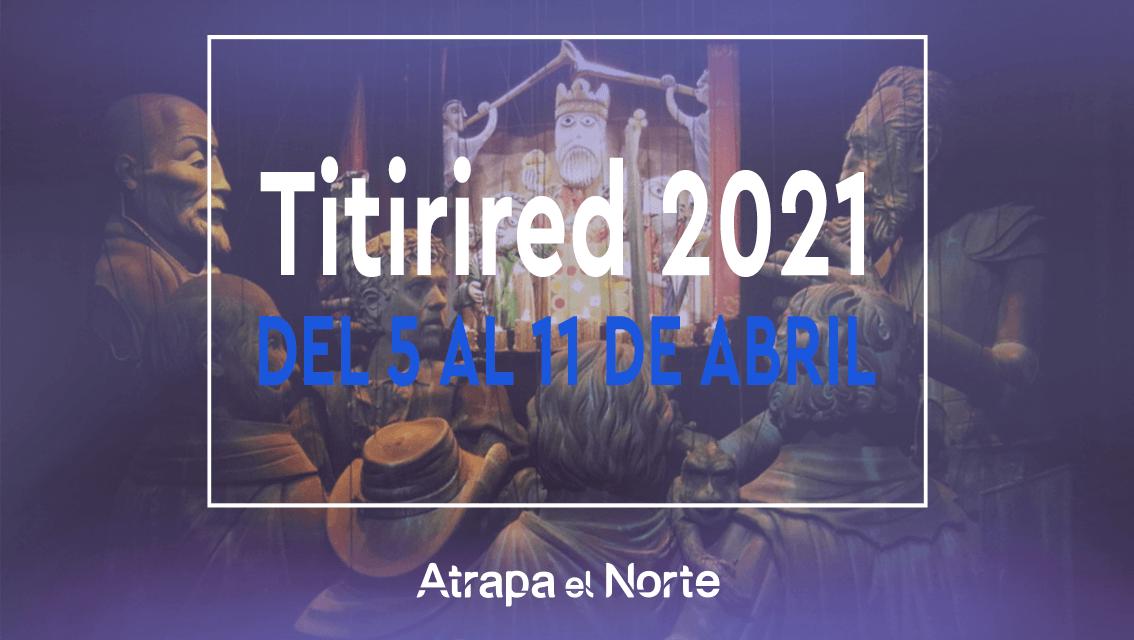 https://www.atrapaelnorte.com/wp-content/uploads/2021/03/titirired-2021-festival-de-titeres-y-teatro-infantil-red-de-teatros-de-navarra-actividades-culturales-para-ninos-1134x640.png