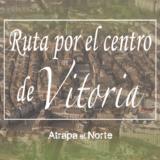 Ruta por el centro de Vitoria – Gazteiz, escapada a Álava, País Vasco, viajar al norte de España, de ruta por el norte, lugares que conocer en el norte