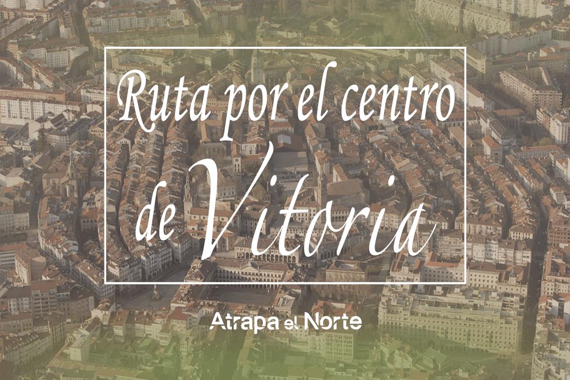 https://www.atrapaelnorte.com/wp-content/uploads/2021/04/ruta-por-el-centro-de-vitoria-gazteiz-escapada-a-alava-pais-vasco-viajar-al-norte-de-espana.png