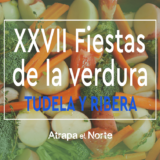 XXVII Fiestas de la Verdura de Tudela y la Ribera de Navarra, Jornadas de exaltación de la verdura, gastronomía del norte de España, fiestas y tradiciones