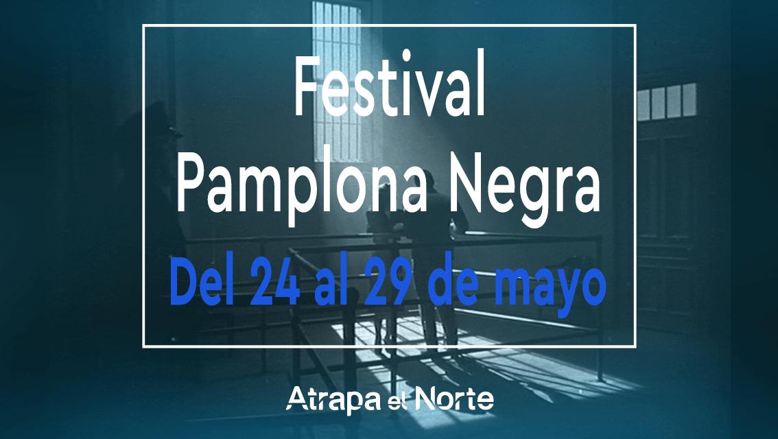 https://www.atrapaelnorte.com/wp-content/uploads/2021/05/festival-pamplona-negra-del-24-al-29-de-mayo-literatura-y-cine-negro-baluarte-actividades-culturales-norte-de-espana-1134x640.png
